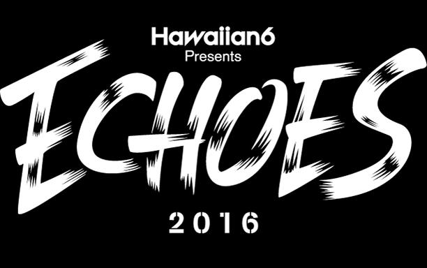 HAWAIIAN6 Presents ECHOES 2016
