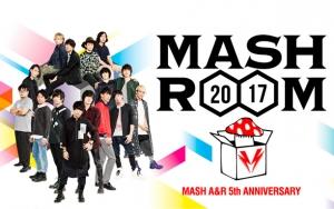 MASH A&R 5th ANNIVERSARY 「MASHROOM 2017」